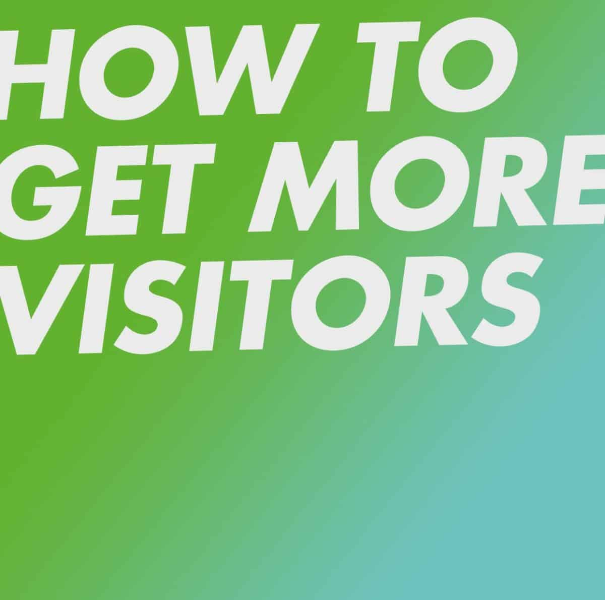 How to get more visitors to your website