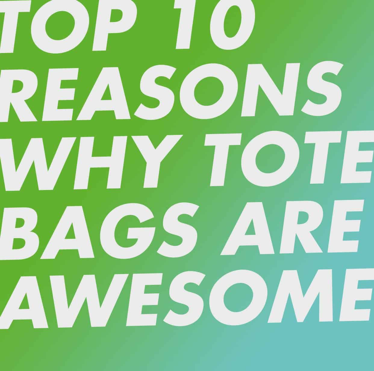 10 reasons why tote bags are awesome